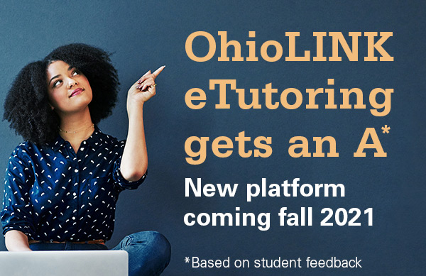 OhioLINK eTutoring gets an A (based on student feedback). New platform coming fall 2021.